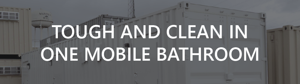 Banner for mobile conex bathroom: tough and clean in one bathroom
