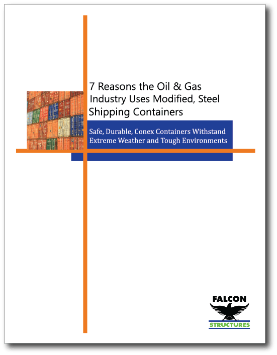 "Download our guide, ""7 Reasons the Oil and Gas Industry Uses Modified, Steel Shipping Containers."